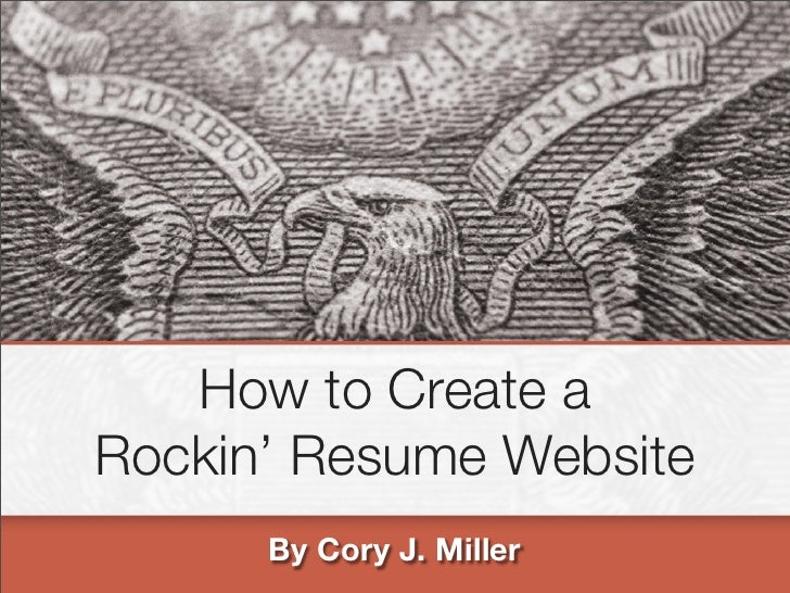 How to Create aRockin' Resume Website      By Cory J. Miller