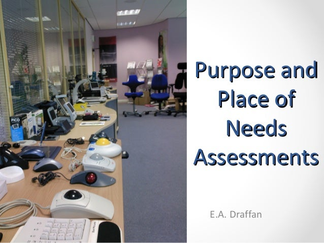 Purpose andPurpose andPlace ofPlace ofNeedsNeedsAssessmentsAssessmentsE.A. Draffan