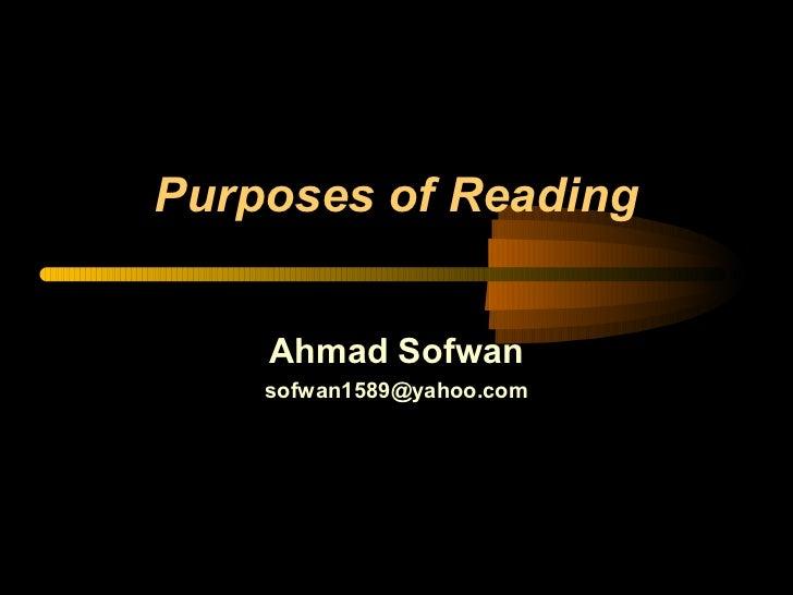 Purposes of Reading    Ahmad Sofwan    sofwan1589@yahoo.com