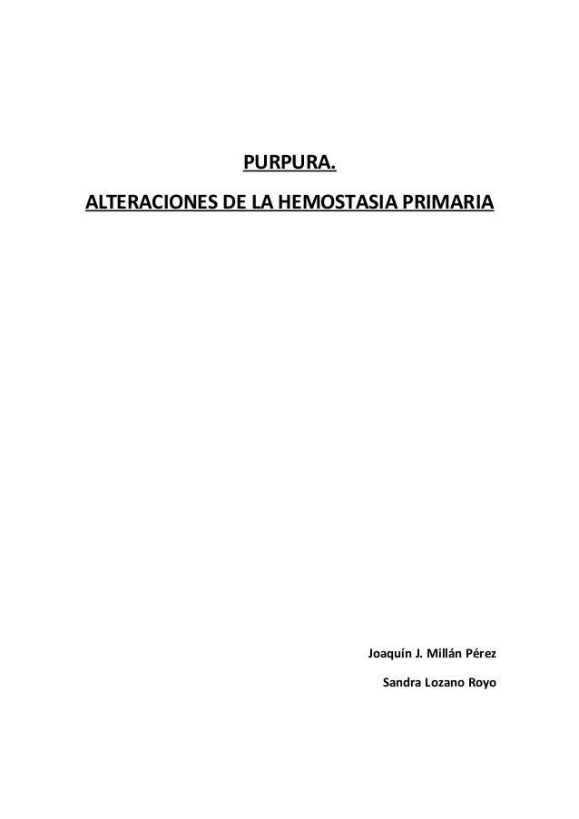 PURPURA.ALTERACIONES DE LA HEMOSTASIA PRIMARIAJoaquín J. Millán PérezSandra Lozano Royo