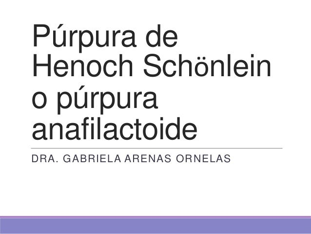 Púrpura deHenoch Schönleino púrpuraanafilactoideDRA. GABRIELA ARENAS ORNELAS