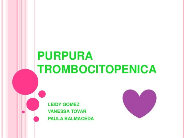 PURPURA TROMBOCITOPENICA LEIDY GOMEZ VANESSA TOVAR PAULA BALMACEDA