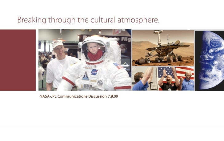 Breaking through the cultural atmosphere.           NASA-JPL Communications Discussion 7.8.09