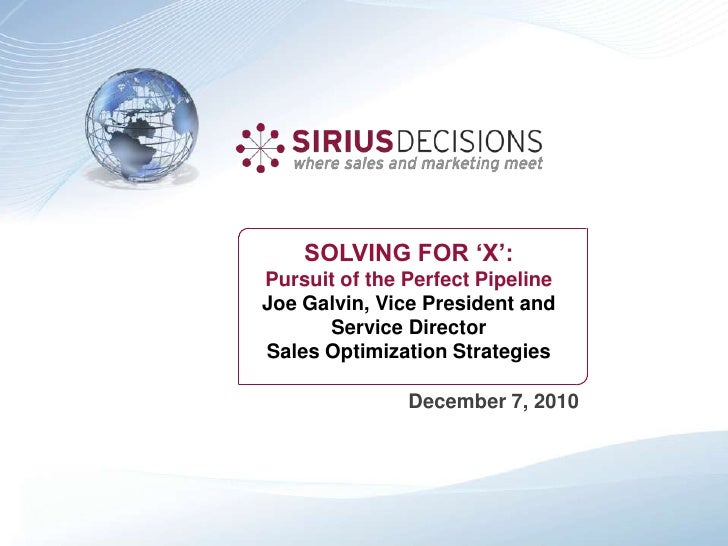 SOLVING FOR 'X':<br />Pursuit of the Perfect Pipeline<br />Joe Galvin, Vice President and Service Director<br />Sales Opti...