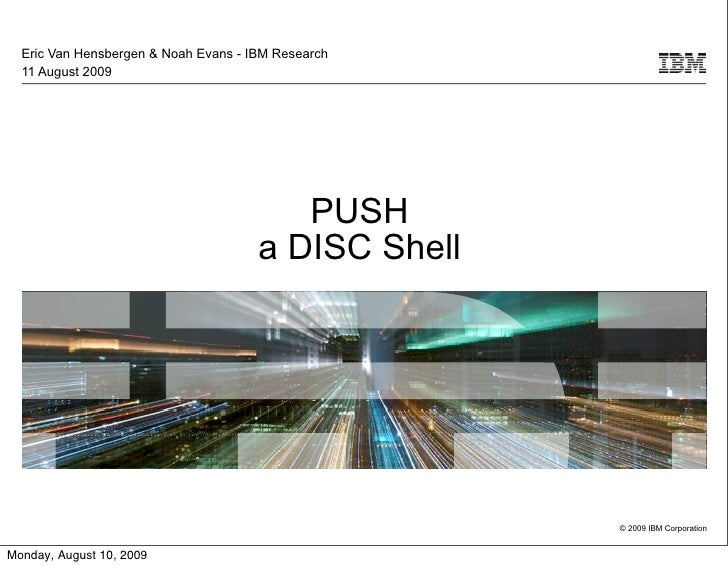Eric Van Hensbergen & Noah Evans - IBM Research   11 August 2009                                              PUSH        ...