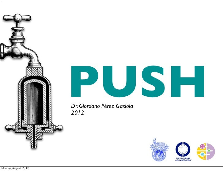 PUSH                        Dr. Giordano Pérez Gaxiola                        2012Monday, August 13, 12