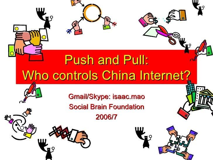 Push and Pull: Who controls China Internet? Gmail/Skype: isaac.mao Social Brain Foundation 2006/7