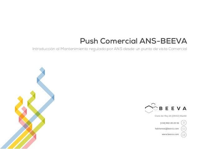 [+34] 902 20 25 52 hablemos@beeva.com www.beeva.com Clara del Rey 26 [28002] Madrid Push Comercial ANS-BEEVA Introducción ...