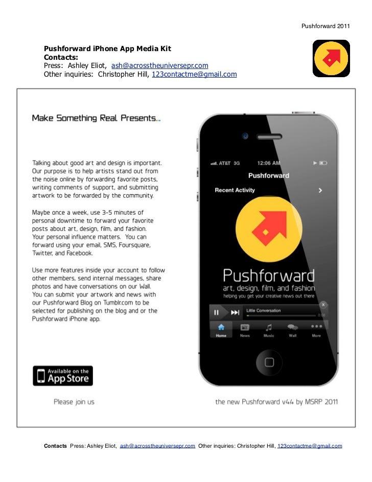 Pushforward 2011Pushforward iPhone App Media KitContacts:Press: Ashley Eliot, ash@acrosstheuniversepr.comOther inquiries: ...