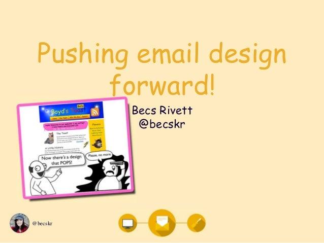 @becskr Pushing email design forward! Becs Rivett @becskr
