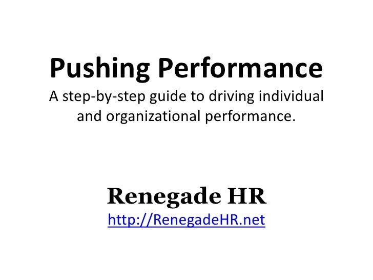 Pushing Performance A step-by-step guide to driving individual     and organizational performance.            Renegade HR ...