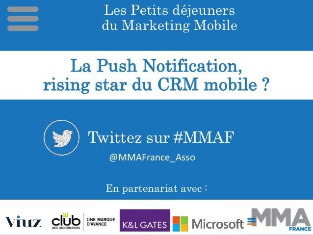 Les Petits déjeuners du Marketing Mobile En partenariat avec : @MMAFrance_Asso Twittez sur #MMAF La Push Notification, ris...