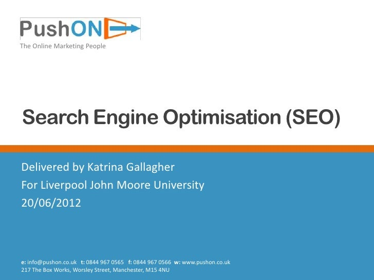 The Online Marketing PeopleSearch Engine Optimisation (SEO)Delivered by Katrina GallagherFor Liverpool John Moore Universi...