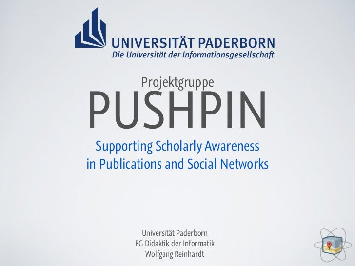 ProjektgruppePUSHPIN  Supporting Scholarly Awarenessin Publications and Social Networks           Universität Paderborn   ...