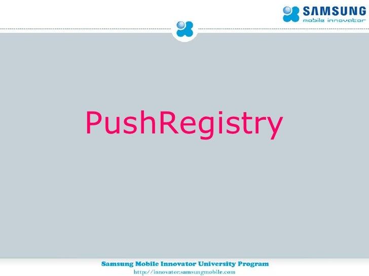 <ul><li>PushRegistry </li></ul>
