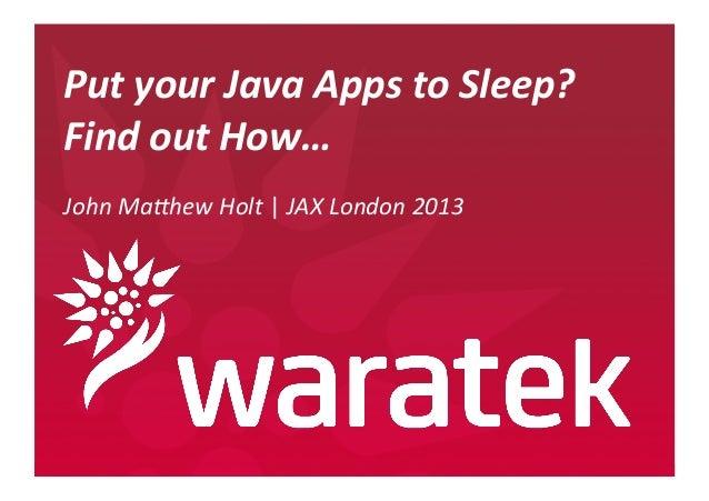 Put your Java apps to sleep? Find out how - John Matthew Holt (Waratek)