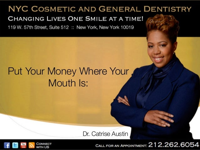 Put Your Money Where Your Mouth Is:   Dr. Catrise Austin