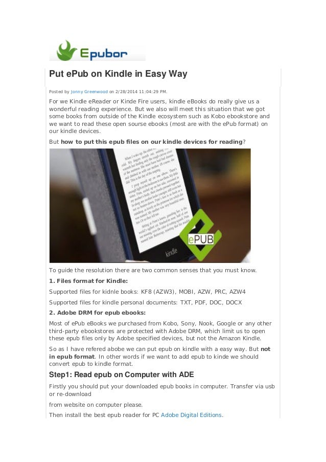 Put ePub on Kindle in Easy Way Posted by Jonny Greenwood on 2/28/2014 11:04:29 PM.  For we Kindle eReader or Kinde Fire us...