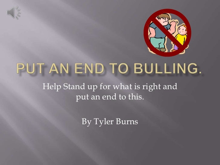 Help Stand up for what is right and        put an end to this.          By Tyler Burns