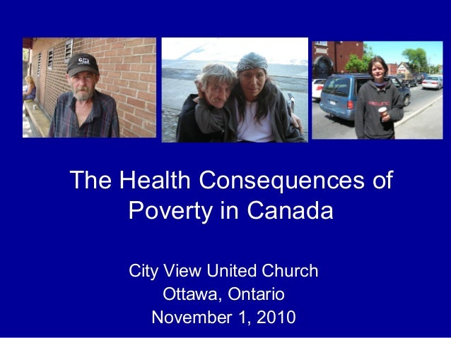 City View United Church Ottawa, Ontario November 1, 2010 The Health Consequences of Poverty in Canada