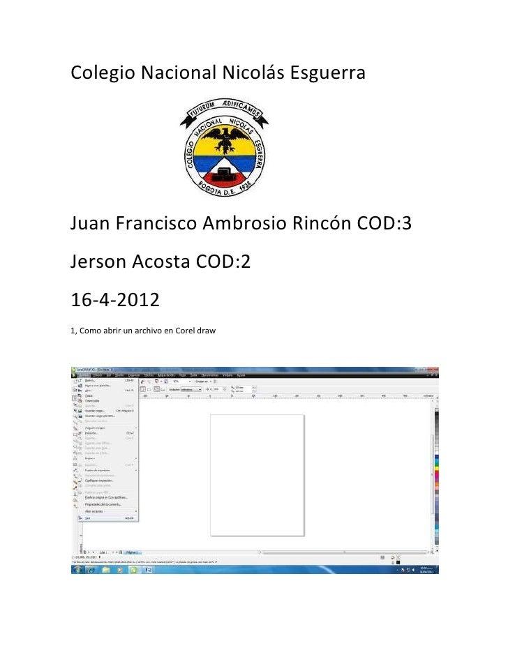 Colegio Nacional Nicolás EsguerraJuan Francisco Ambrosio Rincón COD:3Jerson Acosta COD:216-4-20121, Como abrir un archivo ...