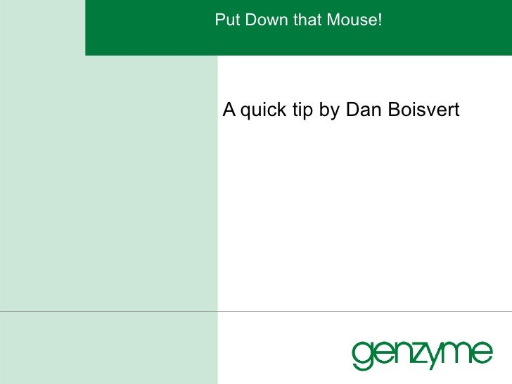 Put Down that Mouse! A quick tip by Dan Boisvert