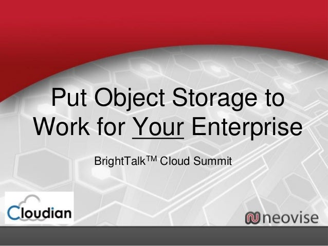 Put Object Storage to Work for Your Enterprise BrightTalkTM Cloud Summit