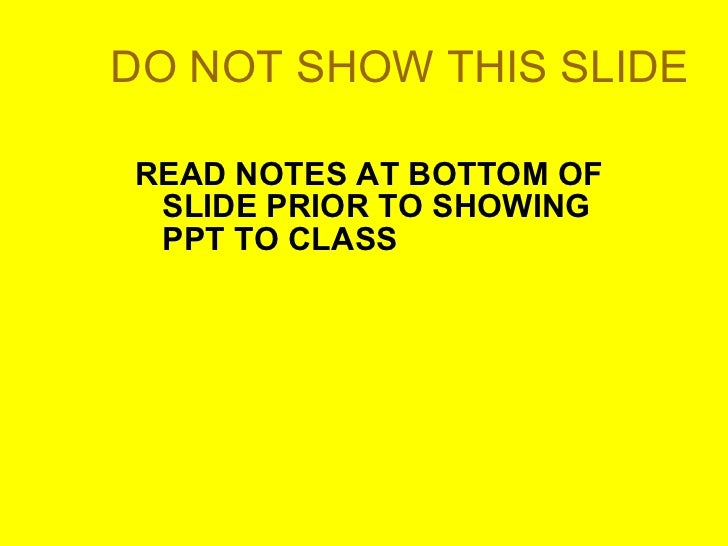 DO NOT SHOW THIS SLIDE <ul><li>READ NOTES AT BOTTOM OF SLIDE PRIOR TO SHOWING PPT TO CLASS </li></ul>