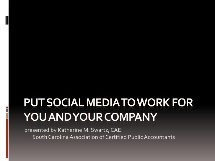 Put Social Media to work for you and your company<br />presented by Katherine M. Swartz, CAESouth Carolina Association of ...