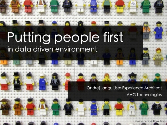 Putting people first in data driven environment Ondrej Langr, User Experience Architect AVG Technologies source: peter dut...