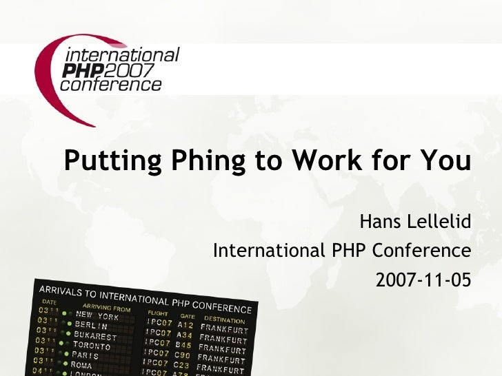 Putting Phing to Work for You                           Hans Lellelid           International PHP Conference              ...