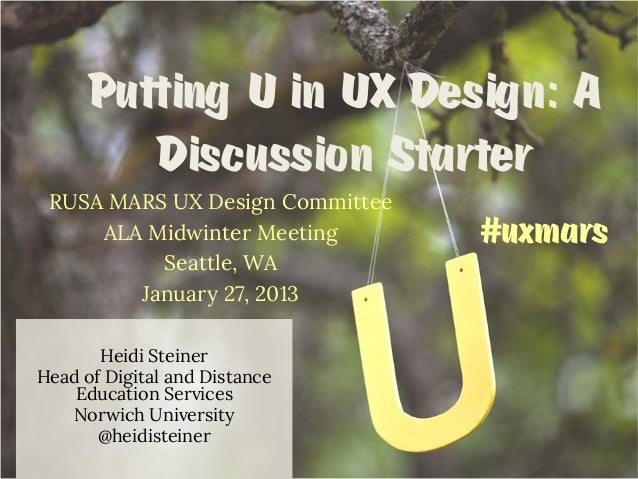 Putting U in UX Design: A Discussion Starter RUSA MARS UX Design Committee ALA Midwinter Meeting Seattle, WA January 27, 2...