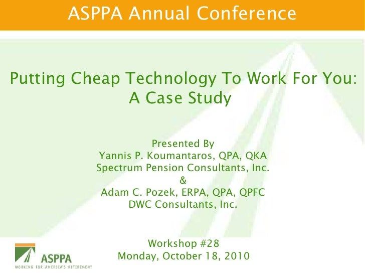 ASPPA Annual Conference<br />Putting Cheap Technology To Work For You: A Case Study<br />Presented By<br />Yannis P. Koum...