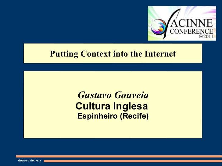 Putting Context into the Internet Gustavo Gouveia Cultura Inglesa  Espinheiro (Recife) Gustavo Gouveia