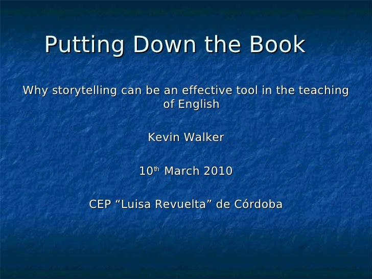 Putting Down the Book Why storytelling can be an effective tool in the teaching                         of English        ...