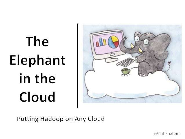 Putting hadoop on any cloud  big data spain