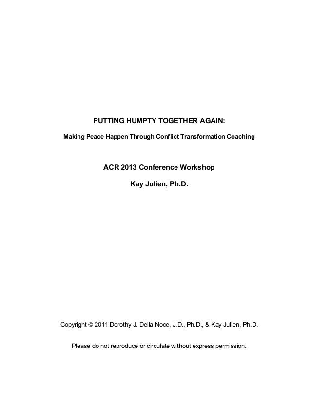 PUTTING HUMPTY TOGETHER AGAIN: Making Peace Happen Through Conflict Transformation Coaching ACR 2013 Conference Workshop K...