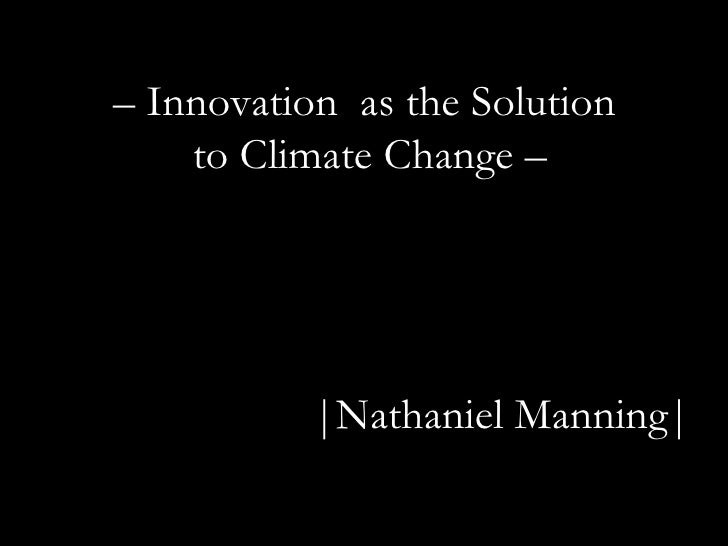 |Nathaniel Manning| –  Innovation  as the Solution  to Climate Change –