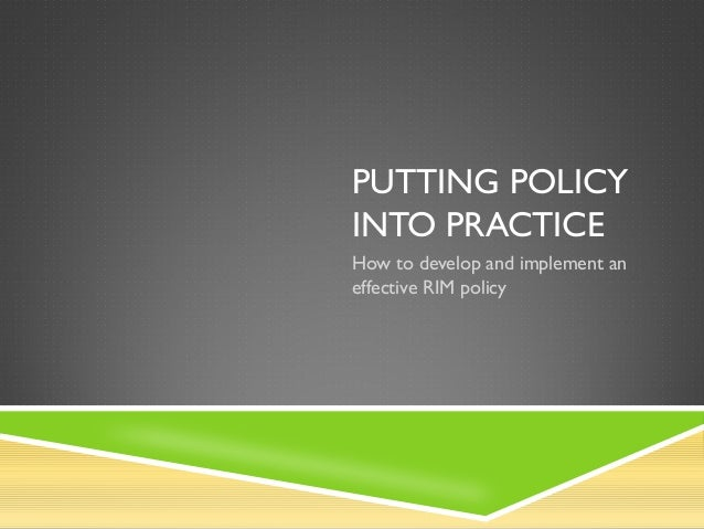 PUTTING POLICYINTO PRACTICEHow to develop and implement aneffective RIM policy