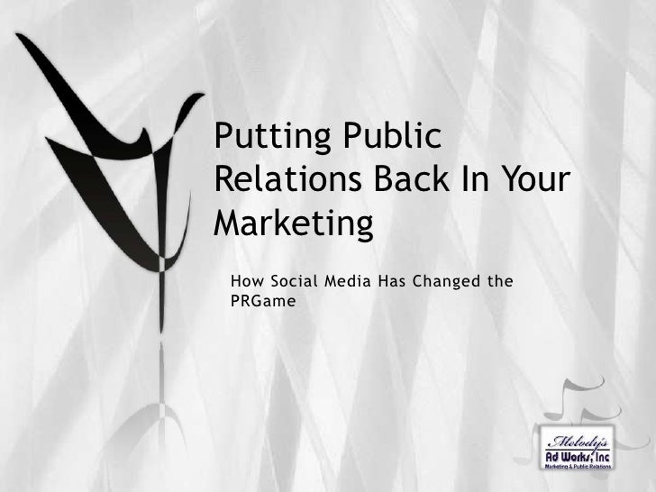Putting Public Relations Back In Your Marketing<br />How Social Media Has Changed the PRGame<br />
