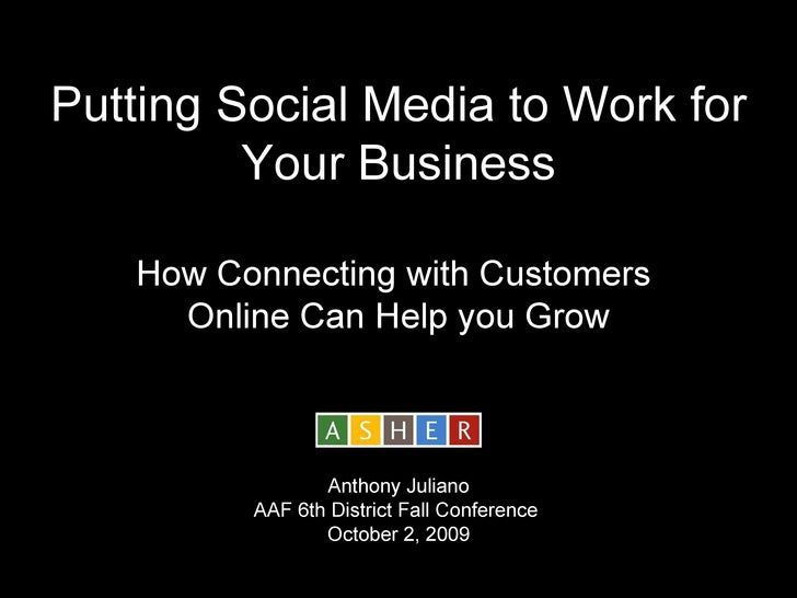 Putting Social Media to Work for Your Business How Connecting with Customers  Online Can Help you Grow Anthony Juliano AAF...