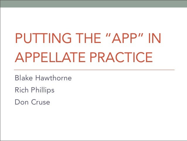 "PUTTING THE ""APP"" INAPPELLATE PRACTICEBlake HawthorneRich PhillipsDon Cruse"