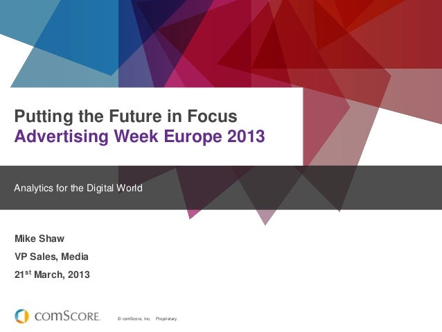 Putting the Future in FocusAdvertising Week Europe 2013Analytics for the Digital WorldMike ShawVP Sales, Media21st March, ...