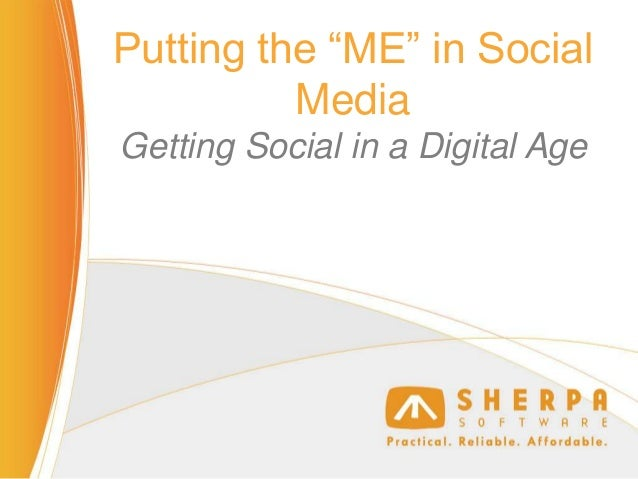 """Putting the """"ME"""" in Social Media Getting Social in a Digital Age"""