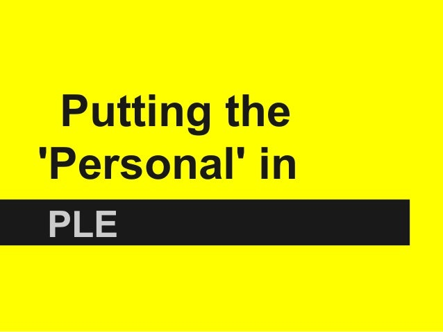 Putting the 'Personal' in PLE