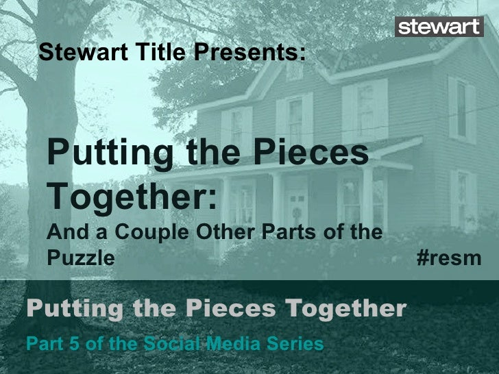 Putting the Pieces Together Part 5 of the Social Media Series Stewart Title Presents: #resm Putting the Pieces Together: A...