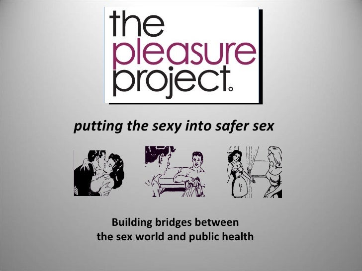 Building bridges between  the sex world and public health  putting the sexy into safer sex