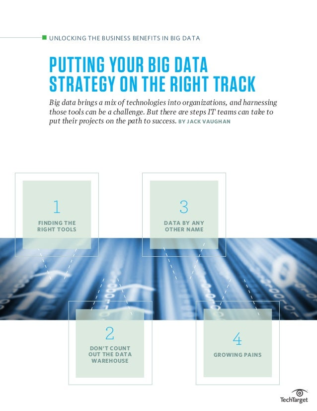PUTTING YOUR BIG DATA STRATEGY ON THE RIGHT TRACK Big data brings a mix of technologies into organizations, and harnessing...