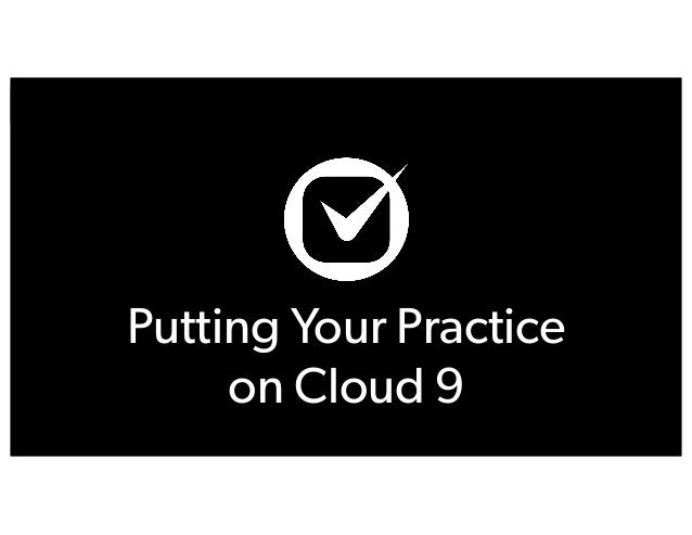Putting your practice on cloud 9
