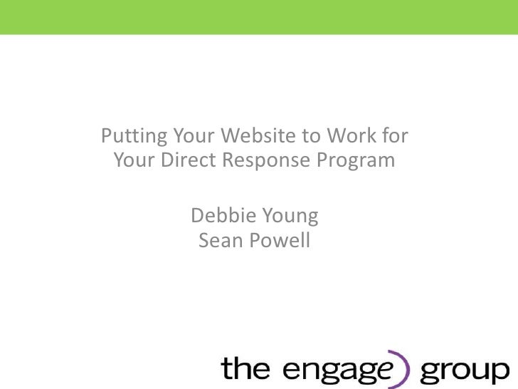 Putting Your Website to Work for Your Direct Response Program<br />Debbie YoungSean Powell<br />